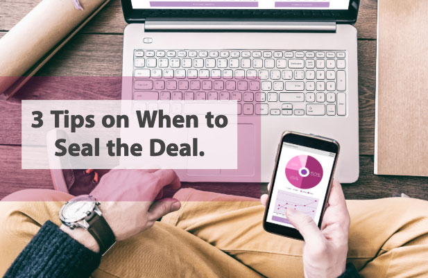 3 tips on when to seal the deal